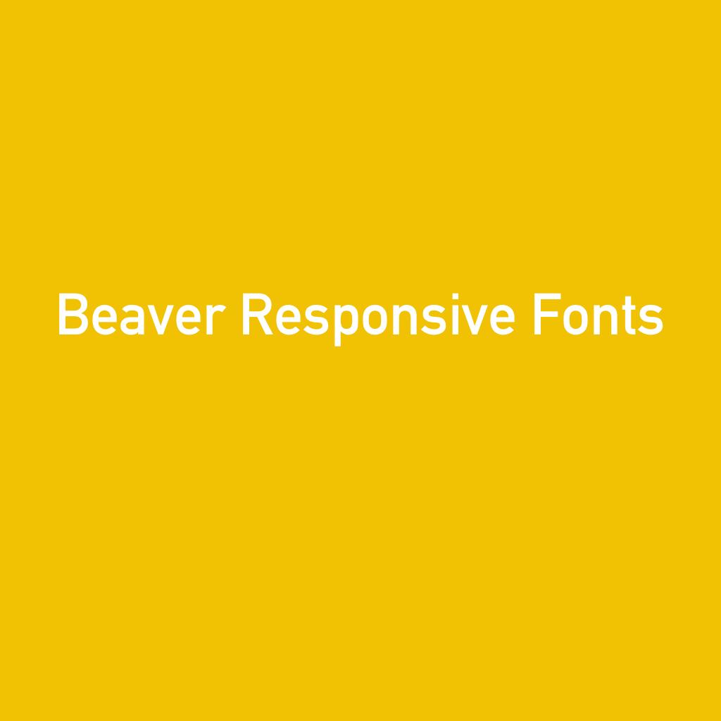 Beaver Responsive Fonts